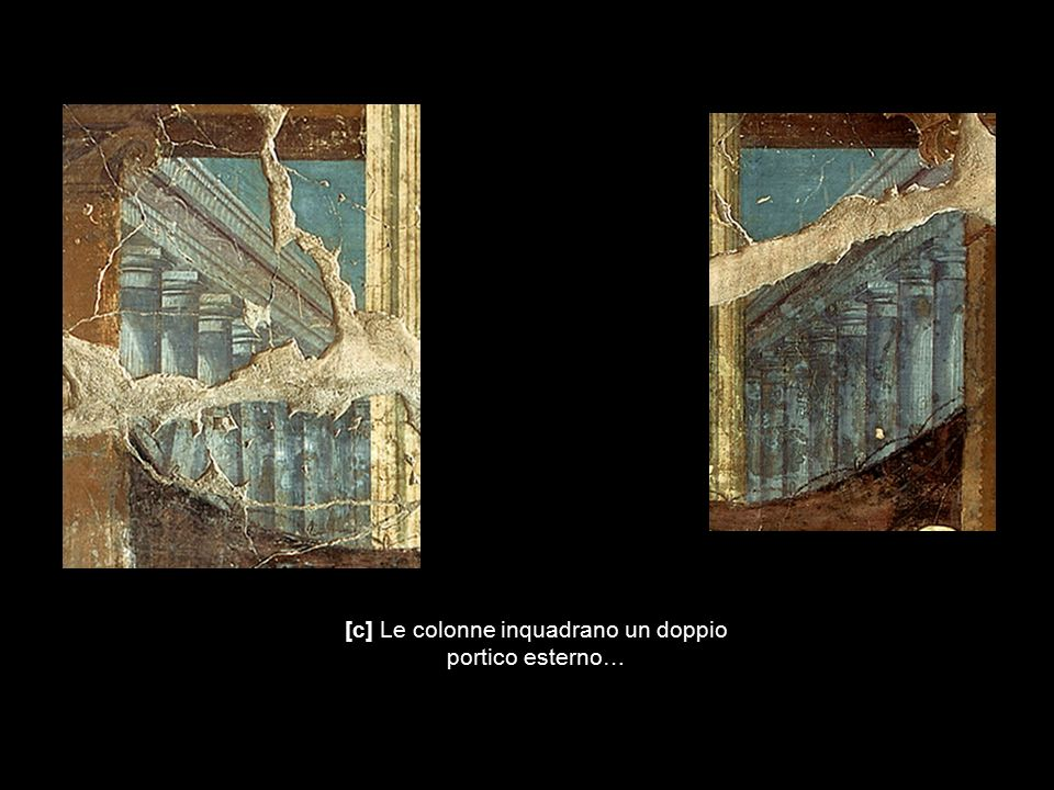 [c] Le colonne inquadrano un doppio portico esterno…